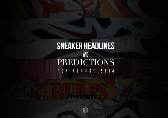 Sneaker Headlines And Predictions For August 2014
