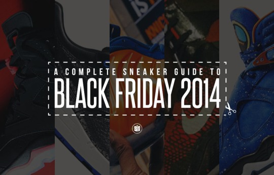 A Complete Sneaker Guide To Black Friday 2014