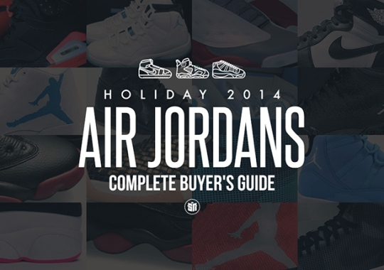 Complete Buyer's Guide To Air Jordans Releasing This Holiday 2014 Season