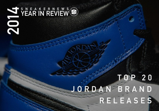 Sneaker News 2014 Year in Review: Top 20 Jordan Brand Releases