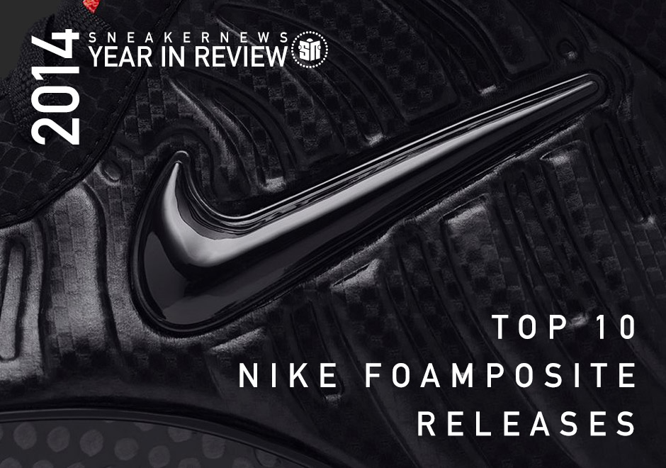 248a78d4590d0 Sneaker News 2014 Year in Review  Top 10 Foamposite Releases ...