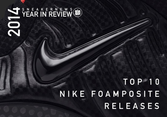Sneaker News 2014 Year in Review: Top 10 Foamposite Releases