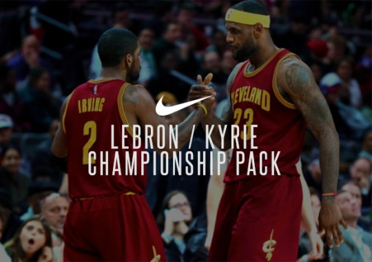"Nike LeBron/Kyrie ""Championship"" Packs Releasing In Limited Quantity"