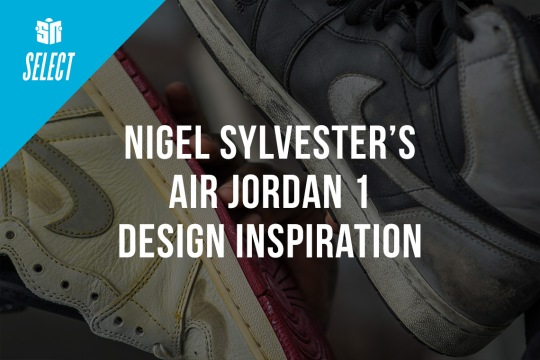Nigel Sylvester Reveals The Destroyed Air Jordan 1s That Inspired His Collaboration