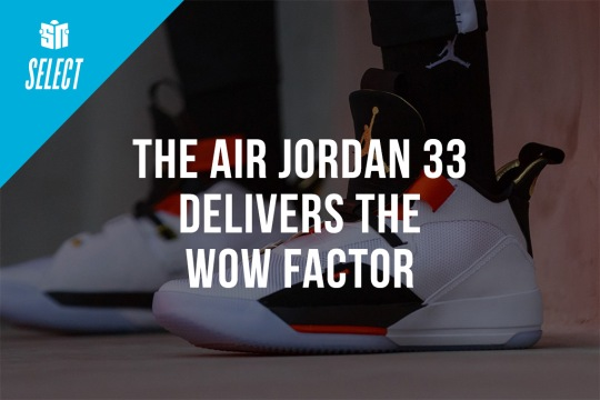 The Air Jordan 33, Proto React, And Apex-Utility Deliver The Wow Factor