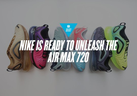 Here's When You Can Buy The Highly Anticipated Nike Air Max 720