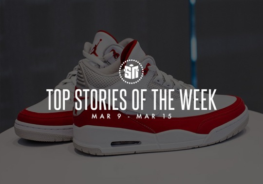 Thirteen Can't Miss Sneaker News Headlines From March 9th To March 15th