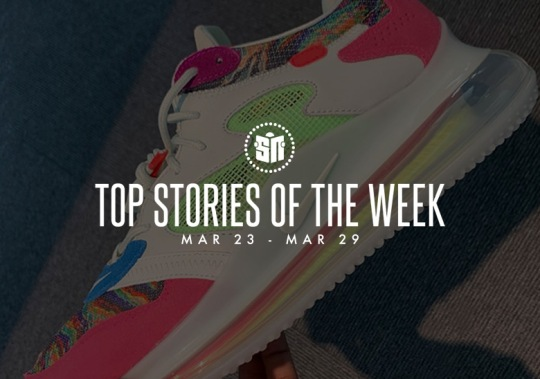 Fourteen Can't Miss Sneaker News Headlines From March 23rd – March 29th