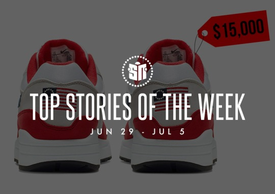 Ten Can't Miss Sneaker News Headlines From June 29th To July 5th