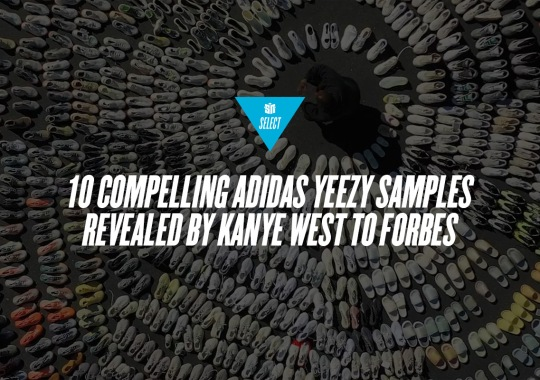 10 Compelling adidas Yeezy Samples Revealed By Kanye West To Forbes
