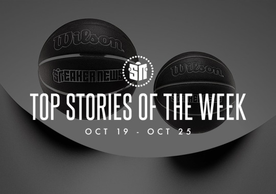 Fifteen Can't Miss Sneaker News Headlines From October 19th To October 25th