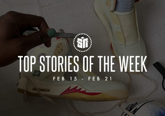 Fourteen Can't Miss Sneaker News Headlines from February 15th to February 21st