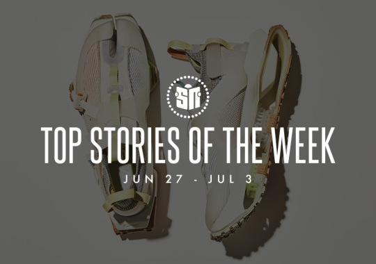 Eleven Can't Miss Sneaker News Headlines from June 27th to July 3rd