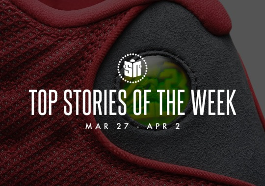 Twelve Can't Miss Sneaker News Headlines from March 27th to April 2nd