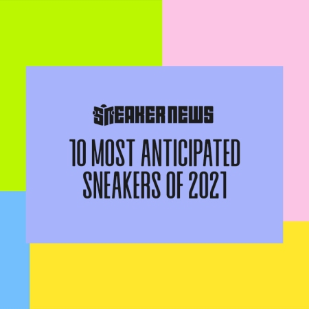 The Top 10 Most Anticipated Sneakers For The Rest Of 2021 (So Far)